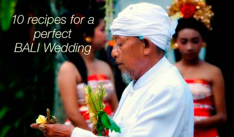 10 recipes for a perfect Bali Wedding