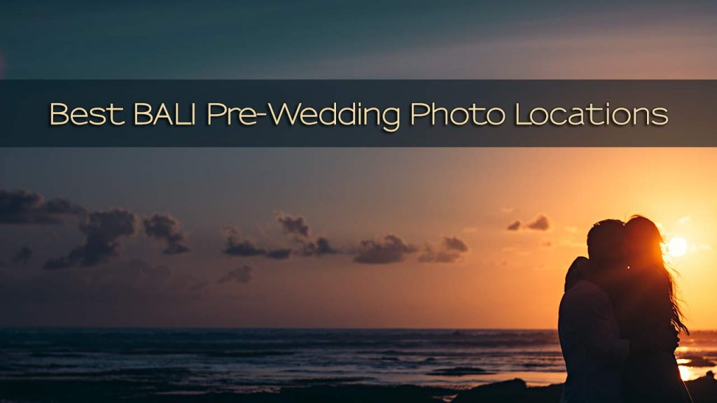 Best Bali Pre Wedding Photo Locations