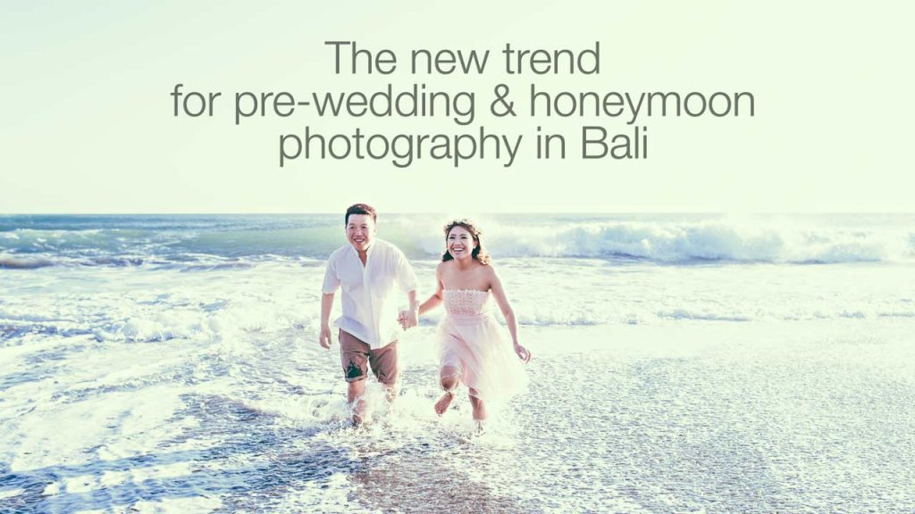 New Trend for pre-wedding photography in Bali