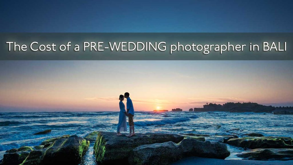 The cost of a pre wedding photographer in Bali
